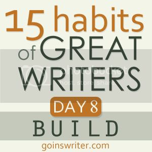 15 Habits of Great Writers Day 8 Build