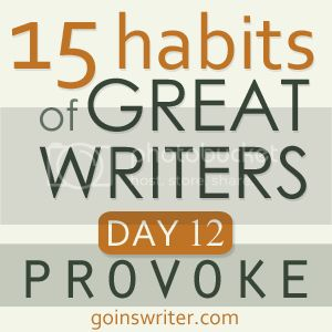 15 Habits of Great Writers Day 12 Provoke