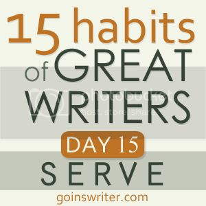 15 Habits of Great Writers Day 15 Serve