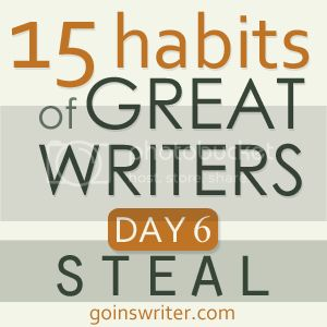 15 habits of great writers day 6 steal